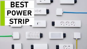 Best Power Strip and Surge Protectors to Keep You Going